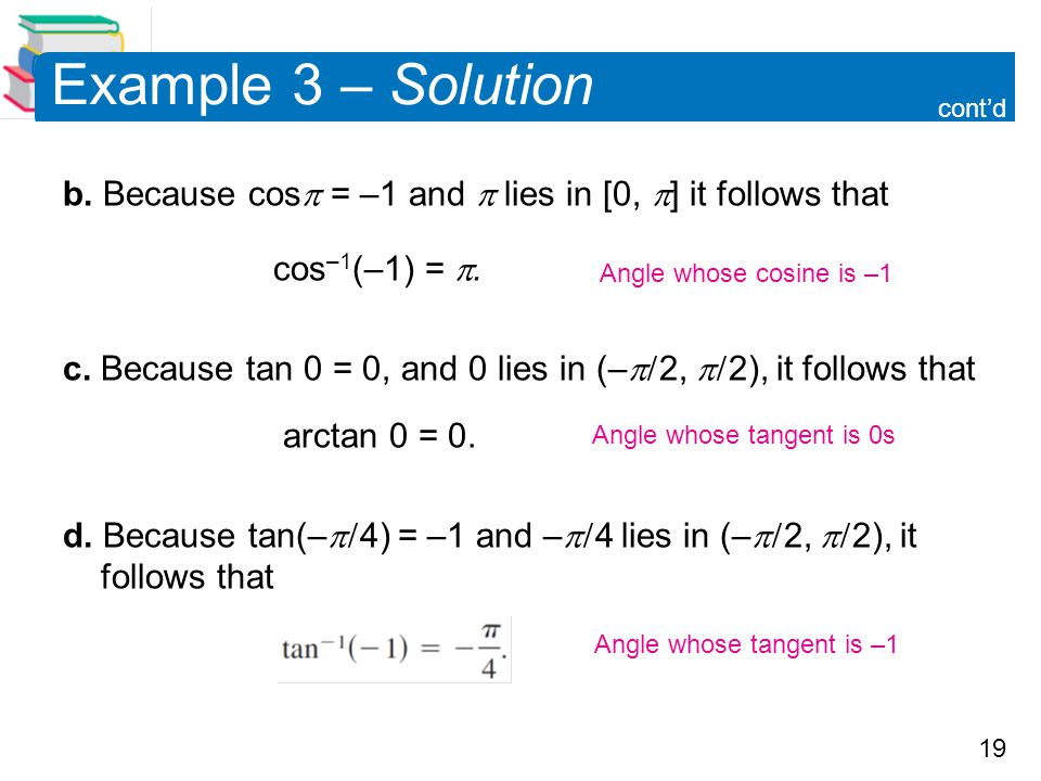 Example 3 – Solution cont'd. b. Because cos = –1 and  lies in [0, ] it follows that. cos–1(–1) = .